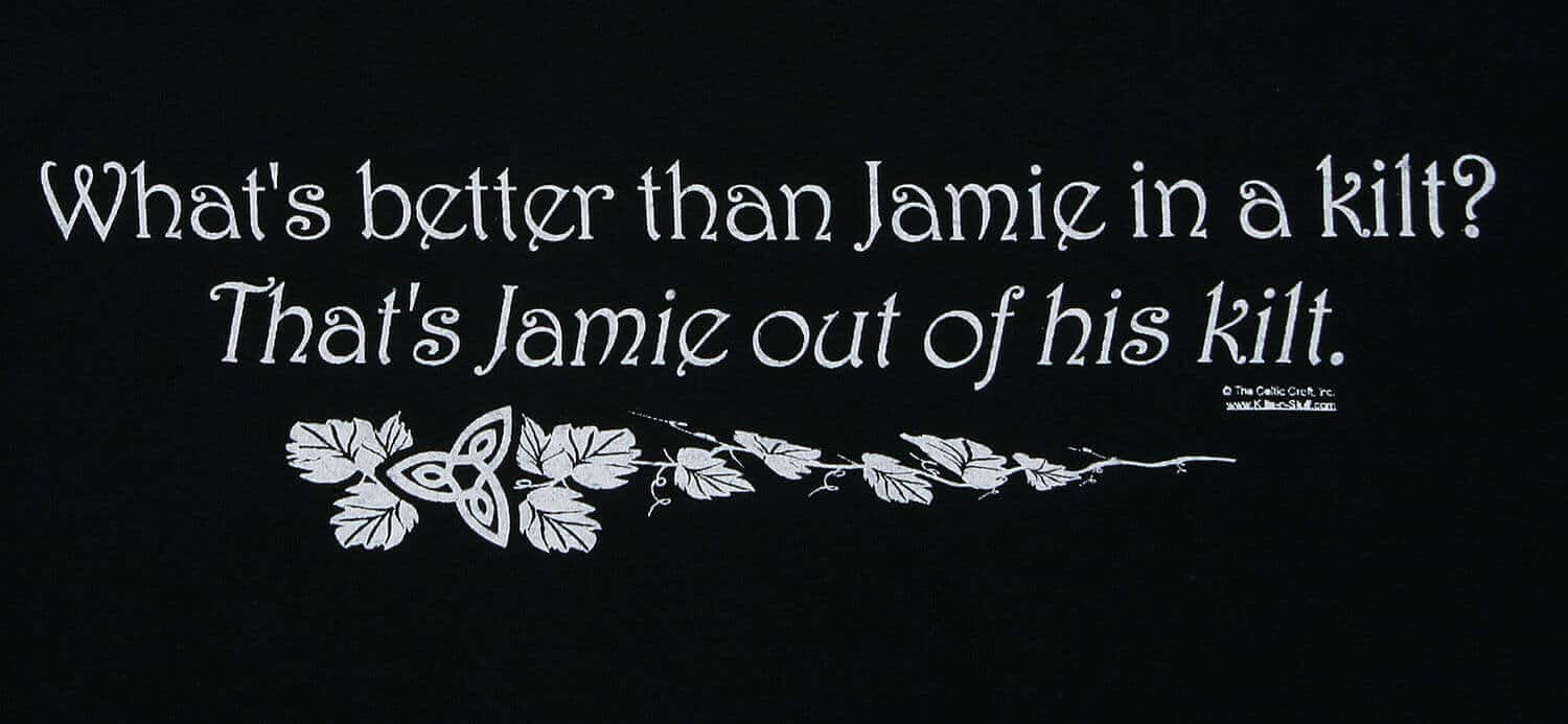 What's Better Than Jamie in a Kilt? T-Shirt